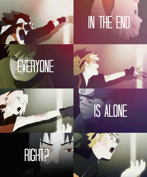 #In #the #end #everyone #is #alone, #right? #Naruto
