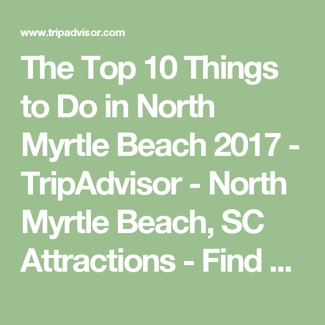 The Top 10 Things To Do In North Myrtle Beach 2017 Tripadvisor