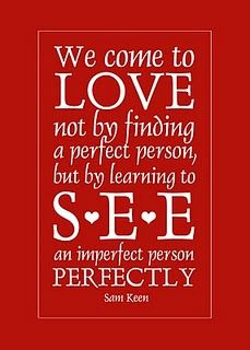 We Come To Love Not By Finding A Perfect Person But By Learning To S.E An  Imperfect Person Perfectly