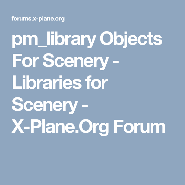 pm_library Objects For Scenery - Libraries for Scenery - X