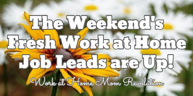 The Weekend's Fresh Work at Home Job Leads are Up! / Work at Home Mom Revolution