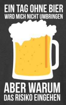 Ein Tag Ohne Bier Ist Ein Risiko Spruche Bier Bier Lustig Bier