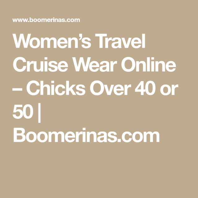b386b565e85a Women s Travel Cruise Wear Online – Chicks Over 40 or 50 ...