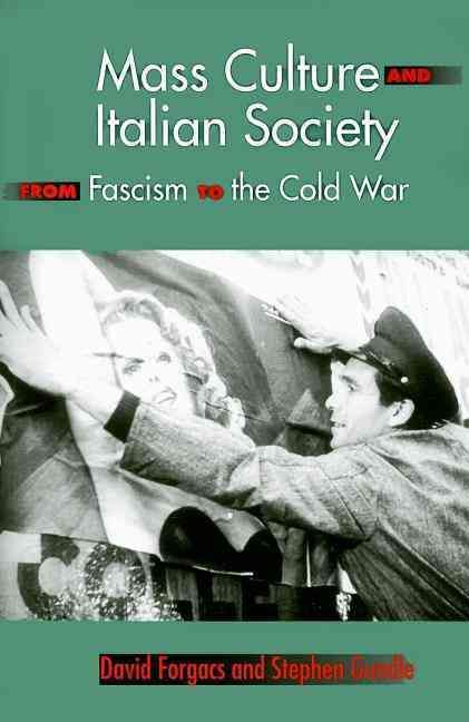 Mass Culture and Italian Society from Fascism to the Cold War