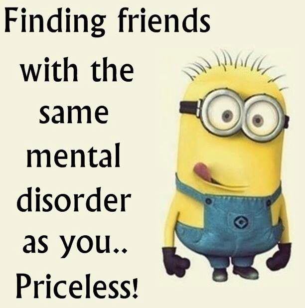 Friends With Your Mental Disorders Funny Minion Pictures Minions Funny Funny Minion Memes