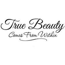 True Beauty Comes From Within Tattoos Beauty Quotes True Beauty
