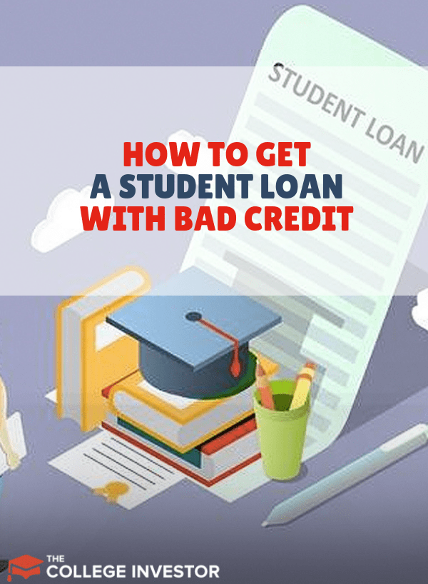 How Someone Can Get A Student Loan With Bad Credit Loans For Bad Credit Student Loans College Loans