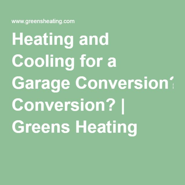 Heating And Cooling For A Garage Conversion Greens Heating