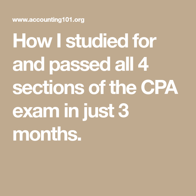 How I studied for and passed all 4 sections of the CPA ...