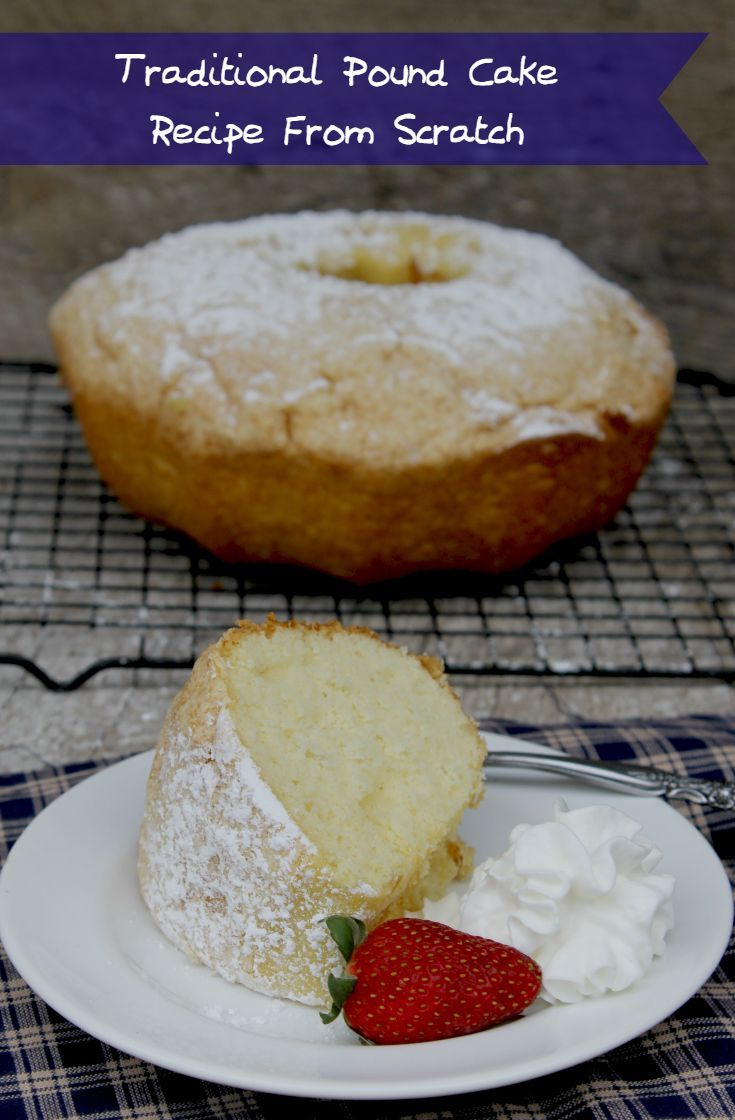 This Melt In Your Mouth Traditional Pound Cake Recipe From Scratch Is Versatile And Sure To
