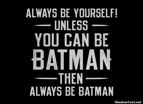 Alway Be Yourself Unless You Can Be Batman Then Alway Be Batman