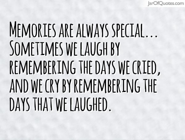 Memories Are Always Special Sometimes We Laugh By Remembering The Days We Making Memories Quotes Memories Quotes Meaningful Quotes