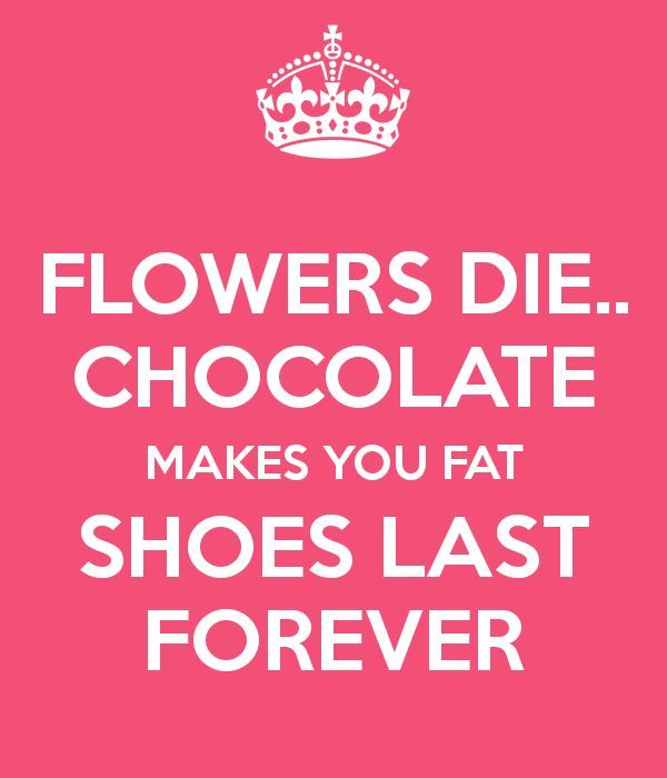 CHOCOLATE MAKES YOU FAT SHOES LAST FOREVER