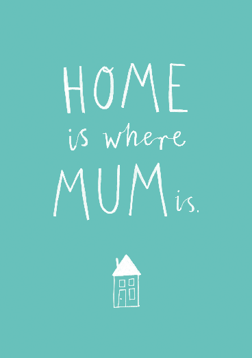 home is where mum is home quotes and sayings family quotes i