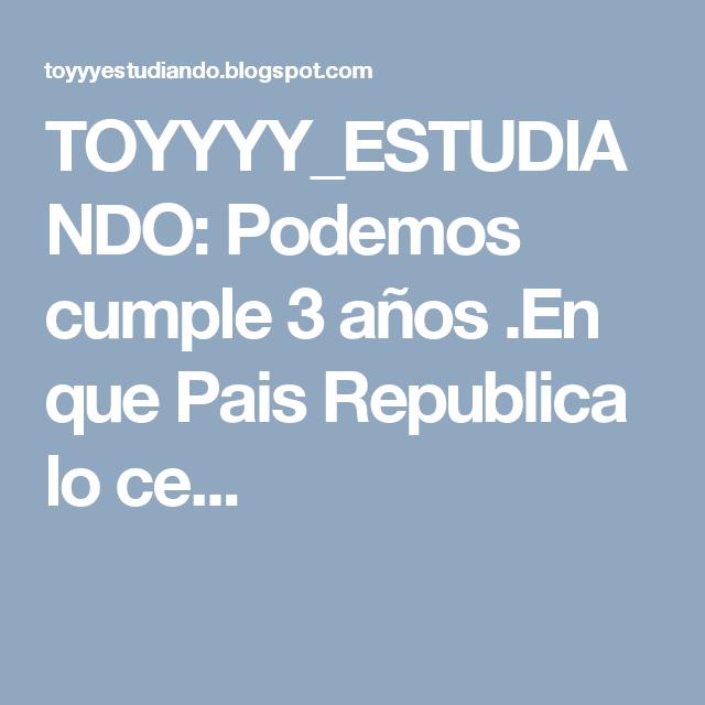 Toyyyy Estudiando Podemos Cumple 3 Años En Que Pais Republica Lo Ce Niños Con Cancer Desalojo Gobierno