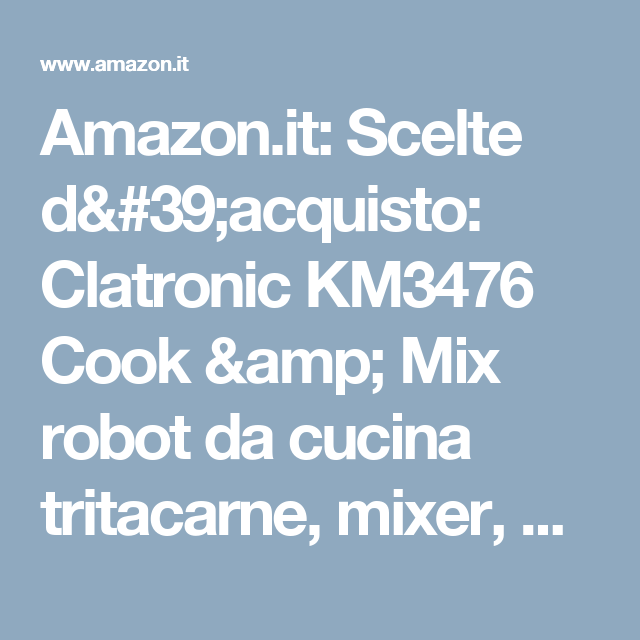 Amazon.it: Scelte d\'acquisto: Clatronic KM3476 Cook & Mix robot da ...