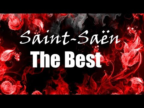 Camille Saint-Saëns - The Best Musical Works - YouTube