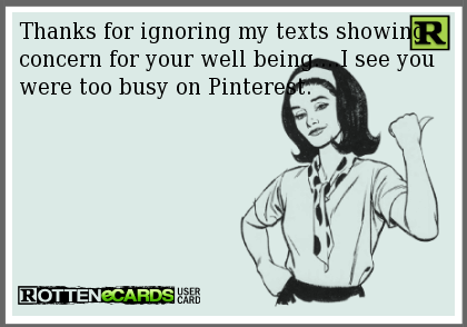 Thanks For Ignoring My Texts Showing Concern For Your Well Being I See You Were Too Busy On Pinterest Cheater Quotes Text Me Ignore Me