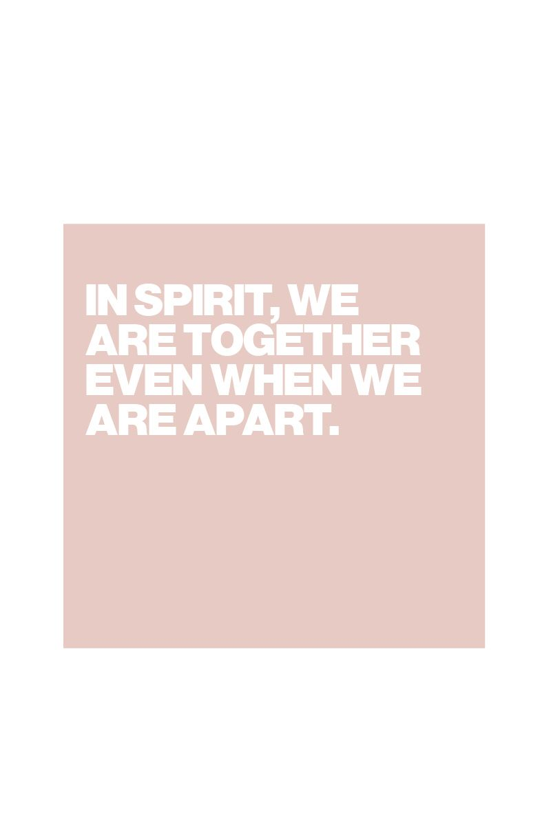 In Spirit We Are Together Even When We Are Apart Quotes Pinterest