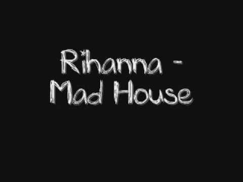 Rihanna Mad House Lyrics Rihanna Video Rihanna Lyrics