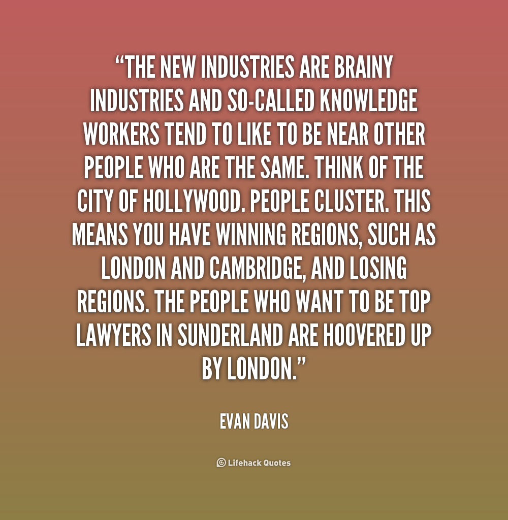 Brainy Quotes On Life In A Big City The New Industries Are Brainy  Industries And So