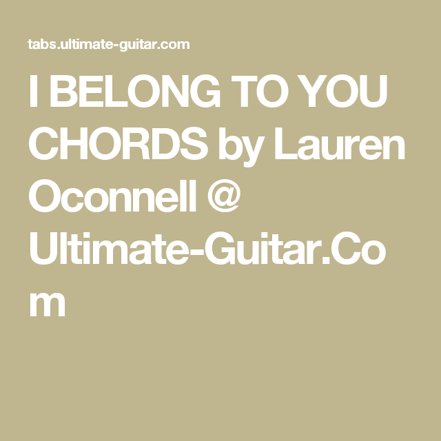 I Belong To You Chords By Lauren Oconnell Ultimate Guitar