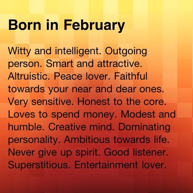 WHAT IS MY ZODIAC SIGN IF I WAS BORN IN FEBRUARY MONTH ?