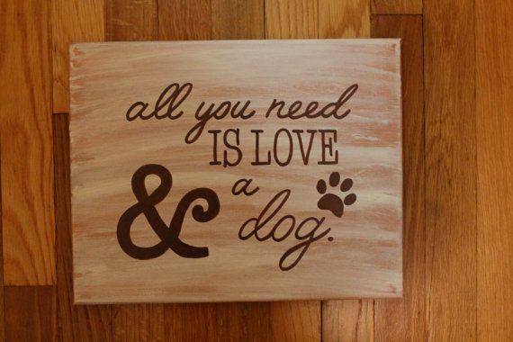 """Quote Canvas/ """"All you need is love & a dog""""/ 11""""x14""""/ $20"""