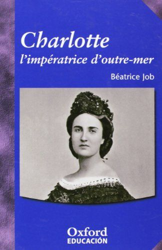 Charlotte l'impératrice d'outre-mer / Béatrice Job. Oxford University Press, 2004
