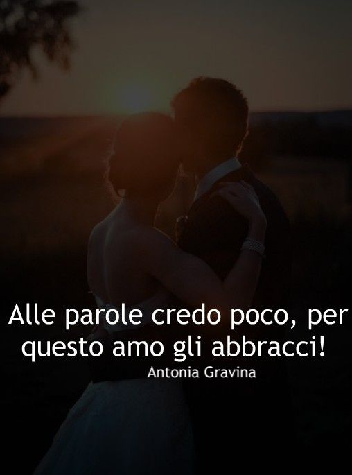 Alle Parole Credo Poco Per Questo Amo Gli Abbracci Antonia Gravina