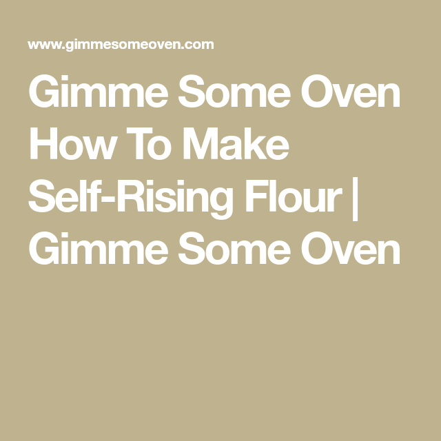 Gimme Some Oven How To Make Self-Rising Flour | Gimme Some Oven