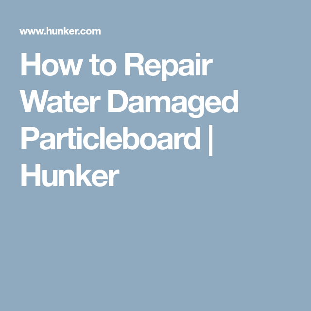 How To Repair Water Damaged Particleboard Hunker