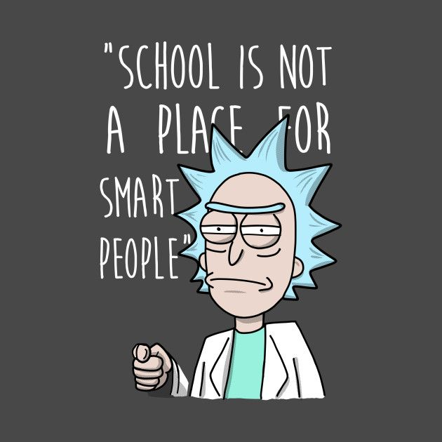 Best Rick And Morty Quotes: Check Out This Awesome 'Rick+School' Design On @TeePublic