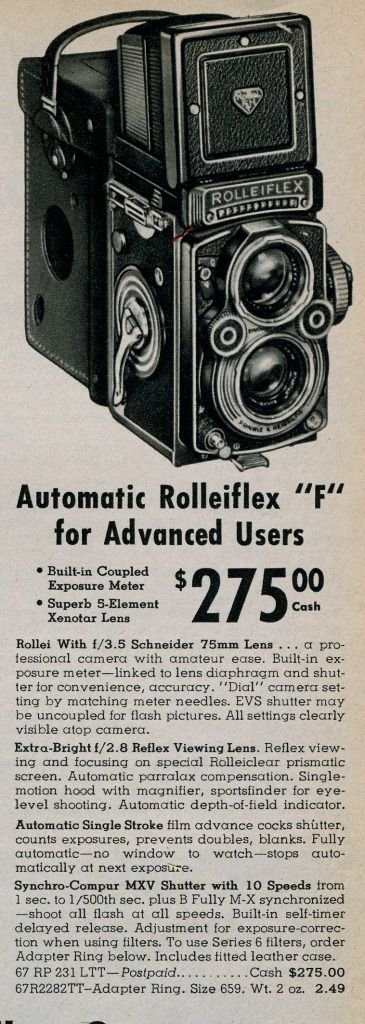 Rolleiflex f Here is an old ad from a Montgomery Ward Catalog circa 1963. $275.00! That's like $2099.00 today! And they were sold through a Montgomery Ward catalog!  Simply Amazing.