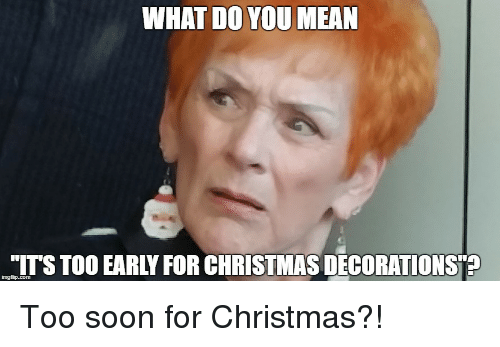 33 memes about being too soon for christmas decorations and music christmasmemes
