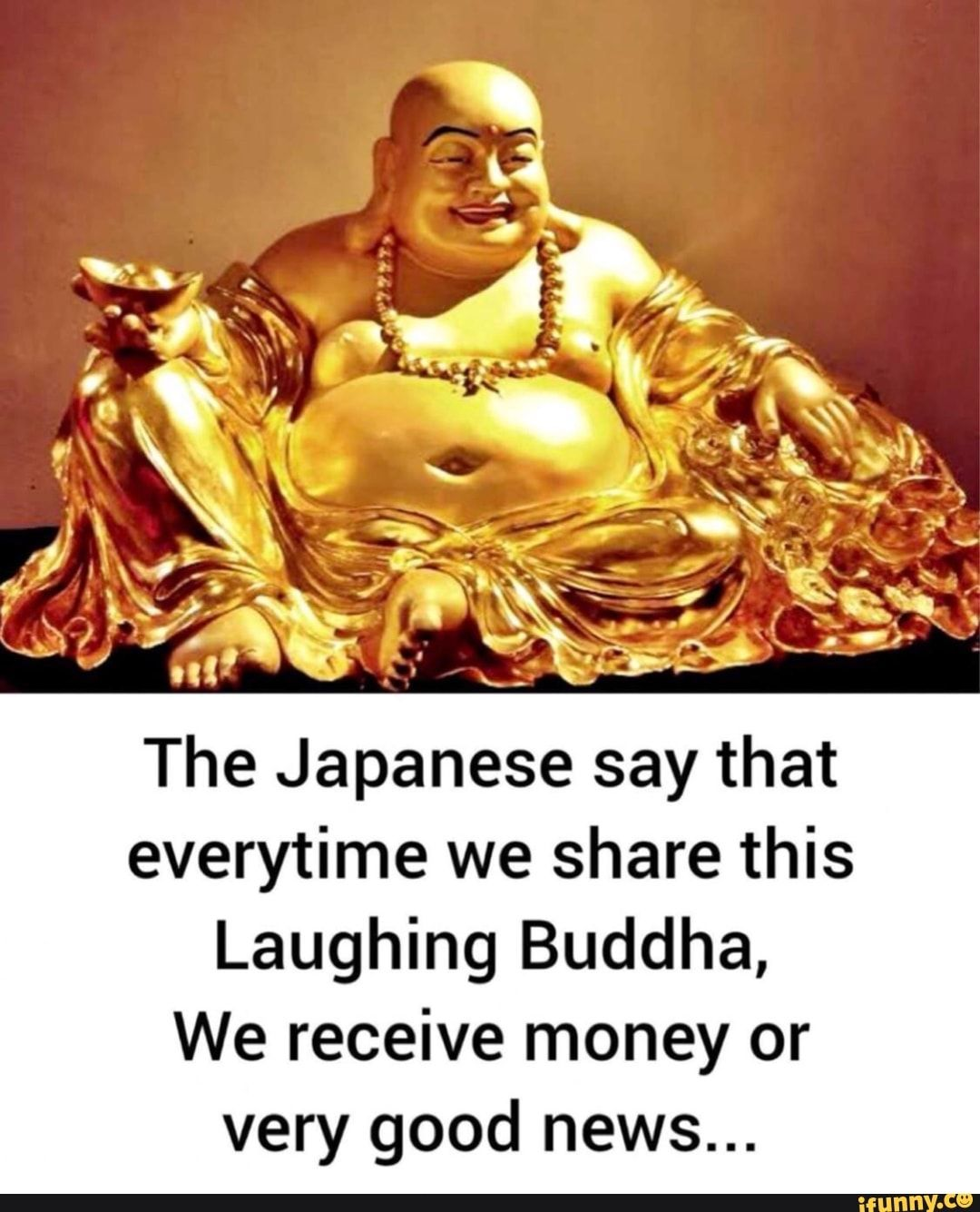 The Japanese Say That Everytime We Share This Laughing Buddha We Receive Money Or Very Good News Ifunny Laughing Buddha Buddha Money Affirmations