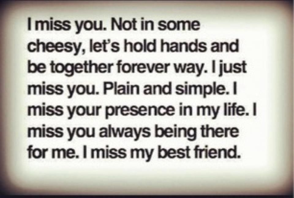 Yeah I Do Miss My Best Friend Like Crazy Every Passing Day Be