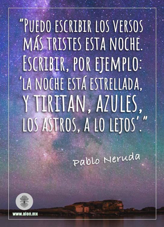 Poema 20 De Pablo Neruda Puedo Escribir Los Versos Vestidos De