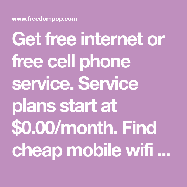 Get Free Internet Or Free Cell Phone Service. Service