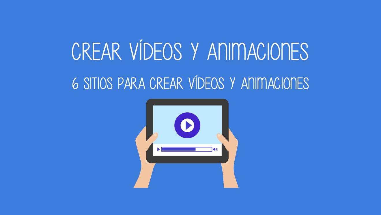 6 Sitios Para Crear Videos Y Animaciones Cristic Entornos Virtuales De Aprendizaje Tics En El Aula Videos Educativos