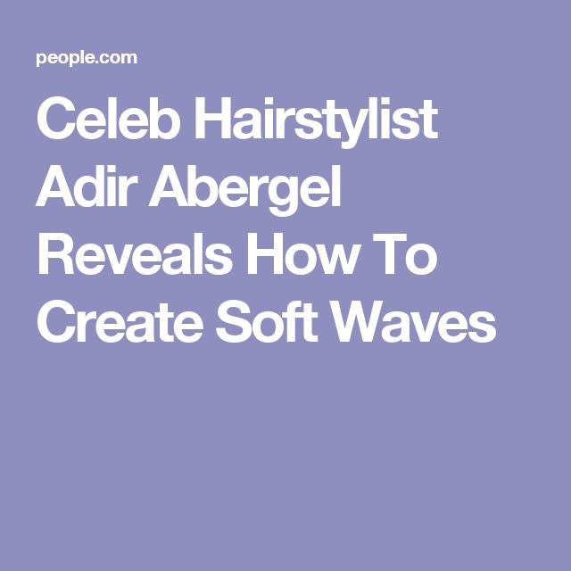 Celeb Hairstylist Adir Abergel Reveals How To Create Soft Waves