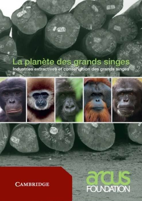 State Of The Apes Update French And Bahasa Editions Of State Of The Apes Extractive Industries And Ape Conservation Apes Conservation Welcome To The Jungle