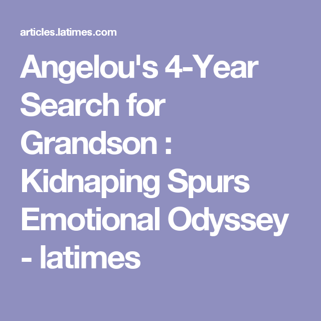 Angelou's 4-Year Search for Grandson : Kidnaping Spurs Emotional Odyssey - latimes