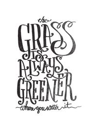 Once you stop watering your own grass of coarse everyone else's grass looks better