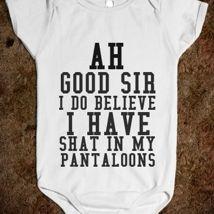 5c6af20667c Ah Good Sir I Do Believe I Have Shat My Pantaloons Baby Onesie from  Glamfoxx Shirts