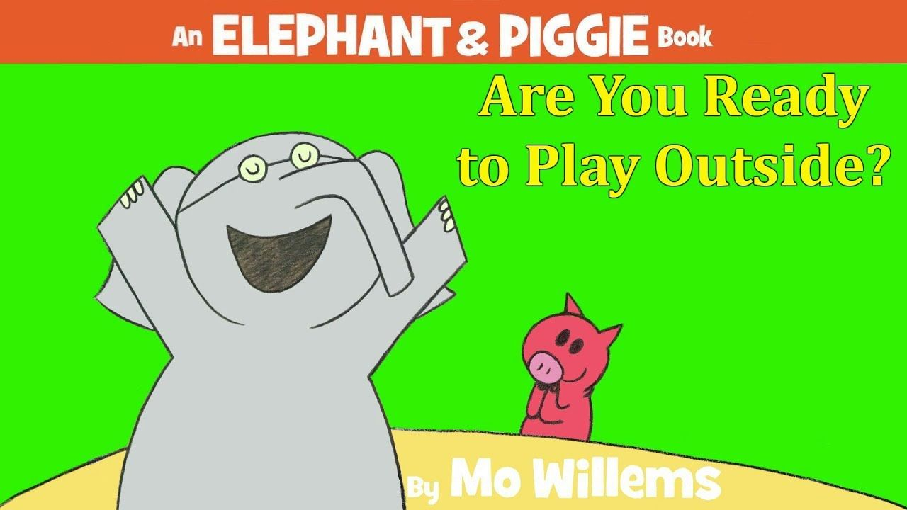 Are you ready to play outside by mo willems elephant