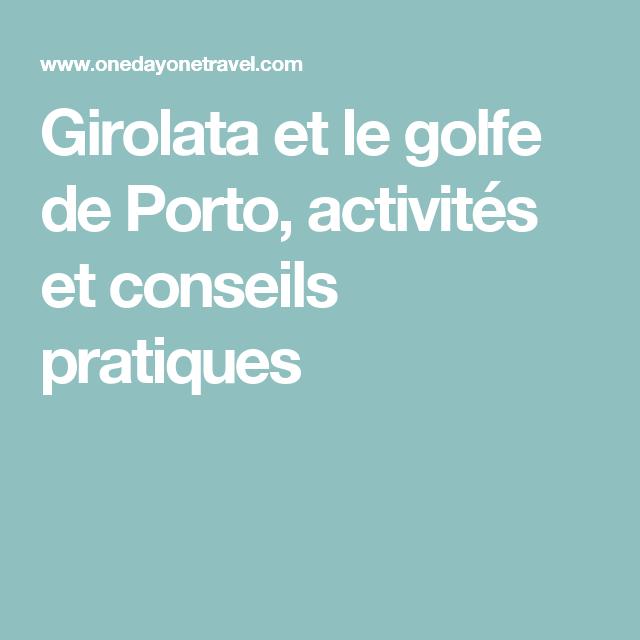 Girolata et le golfe de Porto, activités et conseils pratiques
