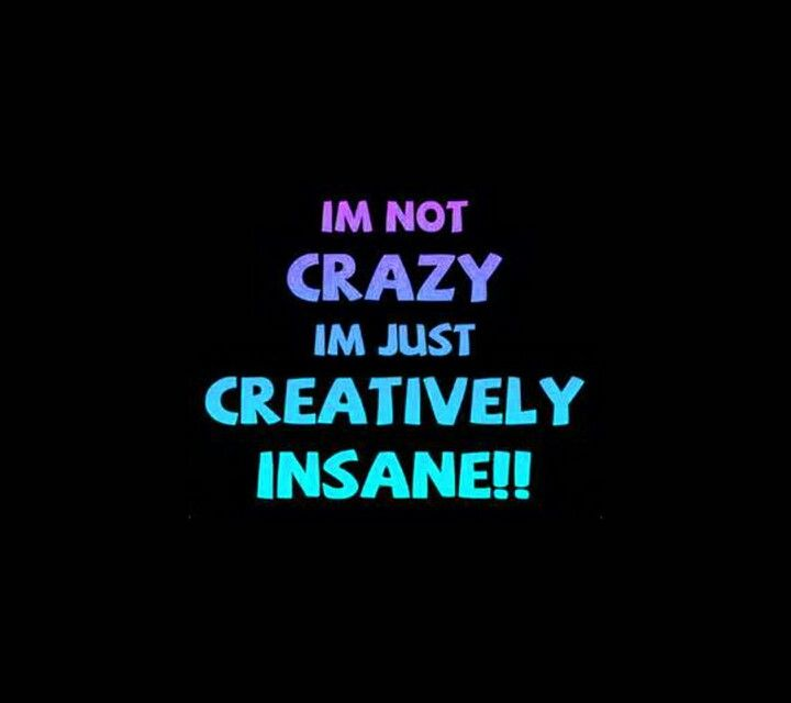 Crazy People S New Motto Crazy Quotes Im Crazy Quotes Funny Quotes
