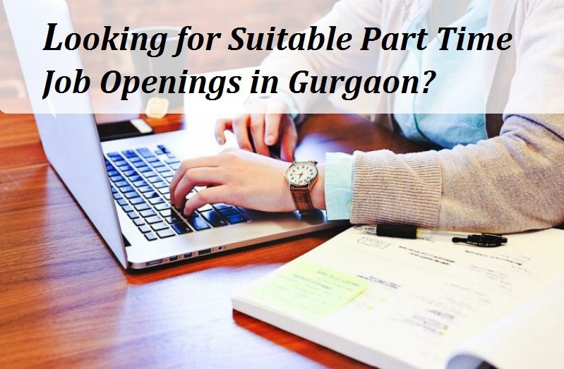 Are You Looking For Suitable Part Time Job Openings In Gurgaon For