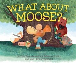 Rhyming picture book By Corey Rosen Schwartz and Rebecca J. Gomez, coming June 9, 2015.  It takes a team to build a tree house—but what if that team includes one very bossy moose?